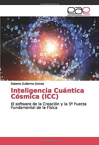 Inteligencia Cuántica Cósmica (ICC): El software de la Creación y la 5º Fuerza Fundamental de la Física