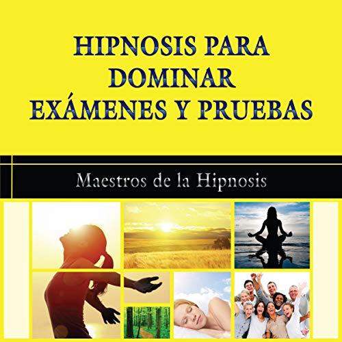 Hipnosis para Dominar Examenes y Pruebas [Hypnosis to Master Examinations and Tests] audiobook cover art