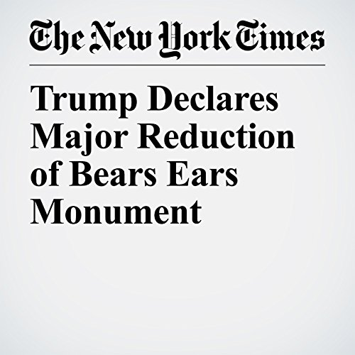 Trump Declares Major Reduction of Bears Ears Monument copertina