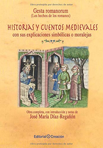 Gesta Romanorum (Los hechos de los romanos): Historias y cuentos medievales, con sus explicaciones simbólicas o moralejas: Historias y cuentos medievales, con sus moralejas