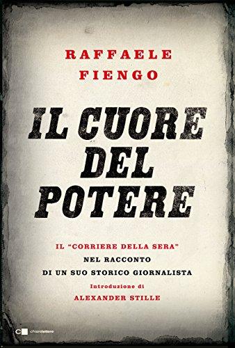 Il cuore del potere. Il «Corriere della Sera» nel racconto di un suo storico giornalista: 1