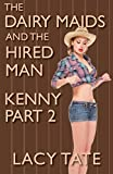 The Dairy Maids and the Hired Man: Part 2: Kenny
