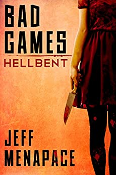 Bad Games: Hellbent - A Dark Psychological Thriller (Bad Games Series Book 3) by [Jeff Menapace]
