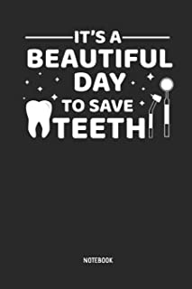 It's A Beautiful Day To Save Teeth - Notebook: Dentist, Dental Hygienist & Assistant Journal. Great Accessories & Novelty Gift Idea for all Dental Professionals.