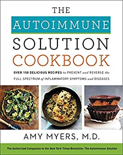 The Autoimmune Solution Cookbook: Over 150 Delicious Recipes to Prevent and Reverse the Full Spectrum of Inflammatory Symp...