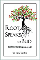 Root Speaks to Bud: Fulfilling the Purpose of Life