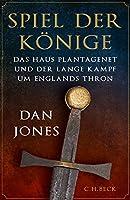 Spiel der Koenige: Das Haus Plantagenet und der lange Kampf um Englands Thron