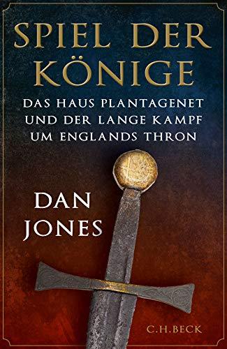 Spiel der Könige: Das Haus Plantagenet und der lange Kampf um Englands Thron