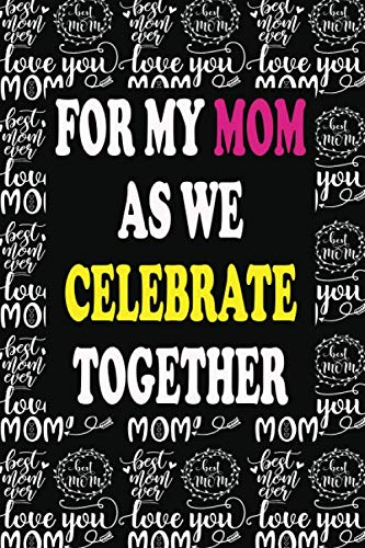 For My Mom As We Celebrate Together: A Wide-Ruled Lined Paper Journal For My Mom| Birthday, Mothers Day, Anniversary Gift For Mom | Planning, ... Habit Notes, Journaling | Celebrate Notebook PDF Books