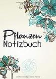 Pflanzen Notizbuch: Das Pflanzen und Garten Tagebuch zum eintragen - 120 Seiten - DIN A4 (Pflanzen Buch, Band 12)