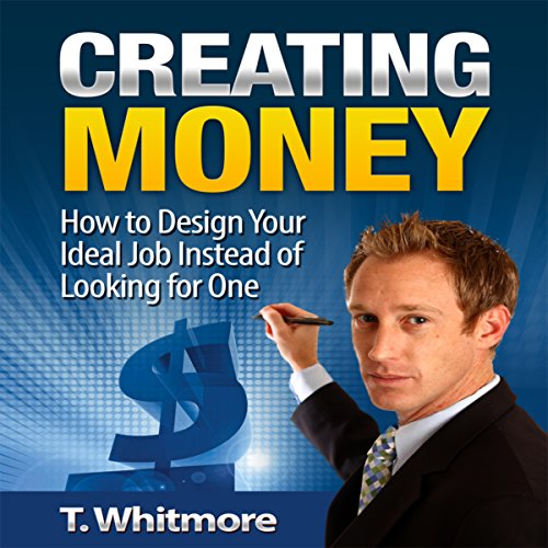 Creating Money: How to Design Your Ideal Job Instead of Looking for One audiobook cover art