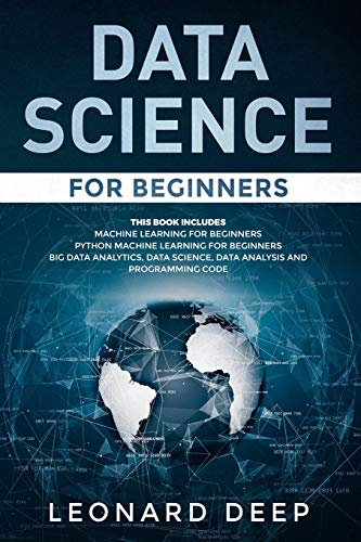 Data Science for Beginners: This Book Includes – Machine Learning for Beginners + Python Machine Learning for Beginners – Big Data Analytics, Data Science, Data Analysis and Programming Code Front Cover