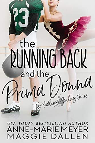 The Running Back and the Prima Donna: A Sweet YA Romance (The Ballerina Academy Book 2) by [Anne-Marie Meyer, Maggie Dallen]