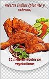 recetas indias (picante y sabroso): 11 mejores recetas no vegetarianas