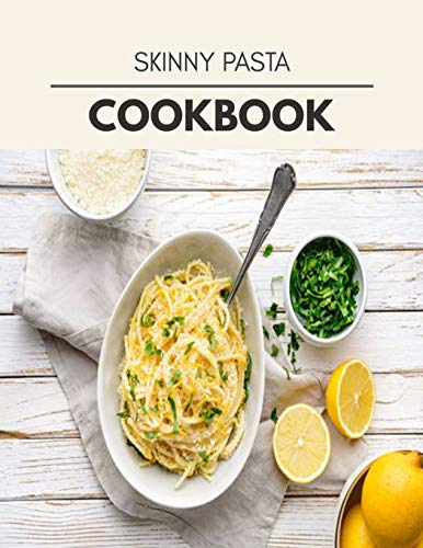 Skinny Pasta Cookbook: Healthy Whole Food Recipes And Heal The Electric Body