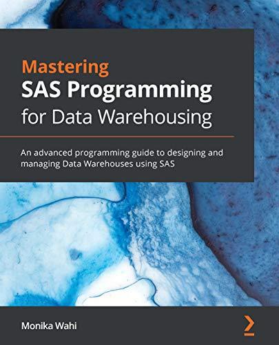 Mastering SAS Programming for Data Warehousing: An advanced programming guide to designing and manag