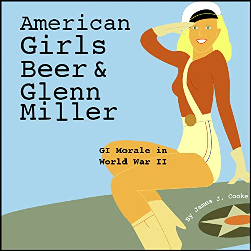 American Girls, Beer, and Glenn Miller Audiobook By James J. Cooke cover art