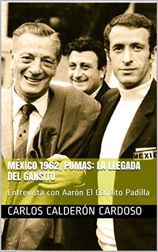 México 1962, Pumas: La llegada del Gansito: Entrevista con Aarón El Gansito Padilla (Entre Vistas nº…