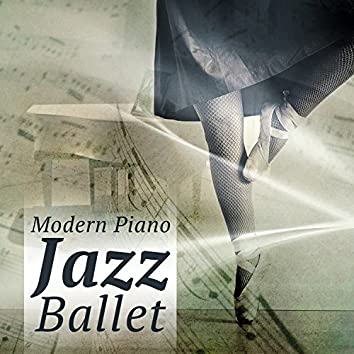 Modern Piano Jazz Ballet: Gentle Jazz Music for Quiet Dance, Inspirational Moody Jazz, Background Sounds for Improve Your Posture, Time to Relax