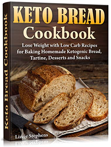 Keto Bread Cookbook: Lose Weight with Low Carb Recipes  for Baking Homemade Ketogenic Bread, Tartine, Desserts and Snacks (Keto Sweets Book 3) (English Edition)
