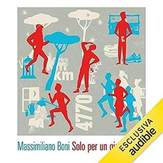 Solo per un giorno                   Di:                                                                                                                                 Massimiliano Boni                               Letto da:                                                                                                                                 Donato Sbodio                      Durata:  4 ore e 47 min     9 recensioni     Totali 4,2