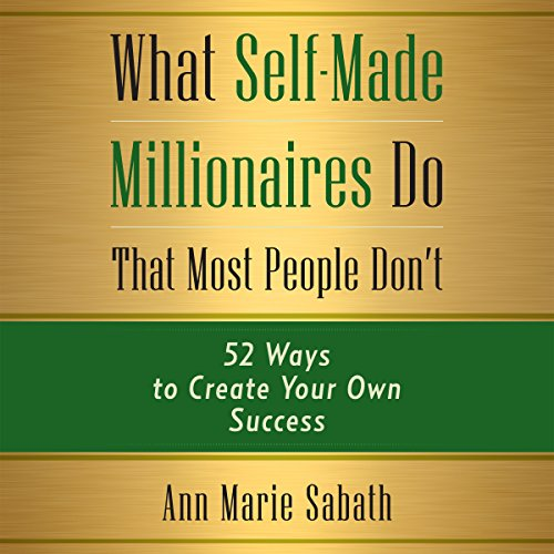 What Self-Made Millionaires Do That Most People Don't     52 Ways to Create Your Own Success              By:                                                                                                                                 Ann Marie Sabath                               Narrated by:                                                                                                                                 Teri Schnaubelt                      Length: 4 hrs and 43 mins     Not rated yet     Overall 0.0