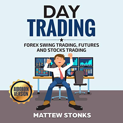 Day Trading: Forex Swing Trading, Futures and Stocks Trading cover art