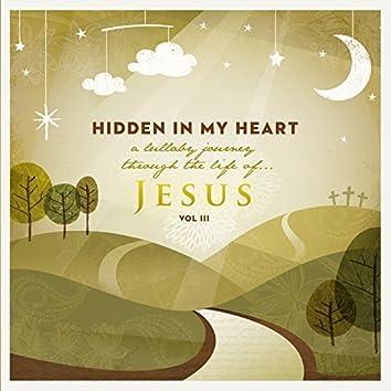 Hidden in My Heart (A Lullaby Journey Through the Life of Jesus) Vol. III