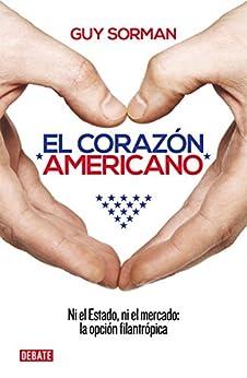 El corazón americano: Ni el Estado, ni el mercado: la opción filantrópica (Spanish Edition) par [Guy Sorman]