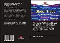 Réglementation juridique du commerce extérieur le commerce extérieur en relation avec l'OMC: Recherche juridique