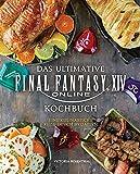 Das ultimative Final Fantasy XIV Kochbuch: Eine kulinarische Reise durch Hydaelyn