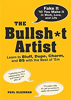 The Bullsh*t Artist: Learn to Bluff, Dupe, Charm, and BS with the Best of 'Em (English Edition) por [Paul Kleinman]