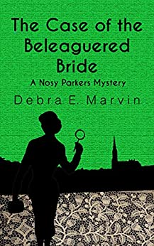 The Case of the Beleaguered Bride (Nosy Parkers Mysteries Book 3) by [Debra E. Marvin]
