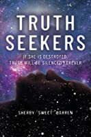 Truth Seekers: If She is Destroyed, Truth Will be Silenced Forever