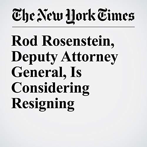 Rod Rosenstein, Deputy Attorney General, Is Considering Resigning audiobook cover art