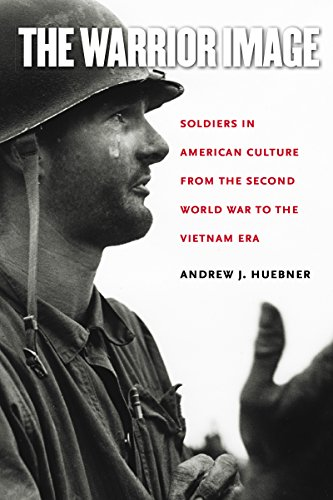 The Warrior Image: Soldiers in American Culture from the Second World War to the Vietnam Era