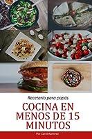 Cocina En Menos De 15 Minutos: Recetario Para Papás