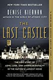 The Last Castle: The Epic Story of Love, Loss, and American Royalty in the Nation s Largest Home