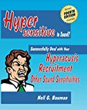 Hypersensitive to Sound?: Successfully Deal with Your Hyperacusis, Recruitment & Other Sound Sensitivities