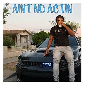 Aint No Actin