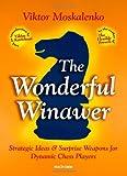 The Wonderful Winawer: Strategic Ideas & Surprise Weapons For Dynamic Chess Players-Moskalenko, Viktor