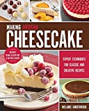 Making Artisan Cheesecake: Expert Techniques for Classic and Creative Recipes - Includes Vegan,...