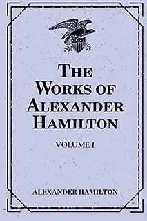 The Works of Alexander Hamilton: Volume 1