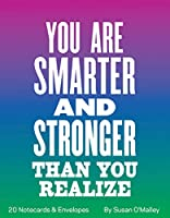 You Are Smarter and Stronger Than You Realize Notes: 20 Notecards & Envelopes (Inspirational Note Cards for Graduation, Susan O'Malley Stationery)
