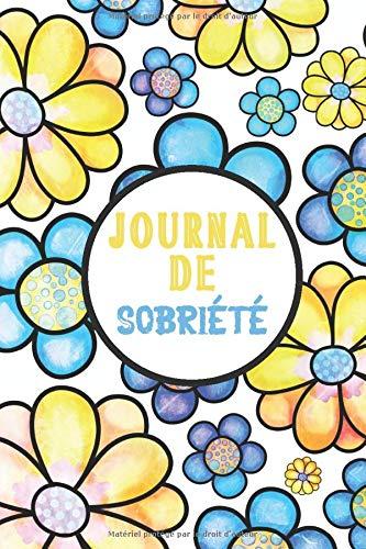 Journal de Sobriété: Journal de sobriété simple guidé | Carnet de pensées quotidiennes personnelles | Cahier de rétablissement dune dépendance | ... pour quelquun qui lutte contre lalcoolisme