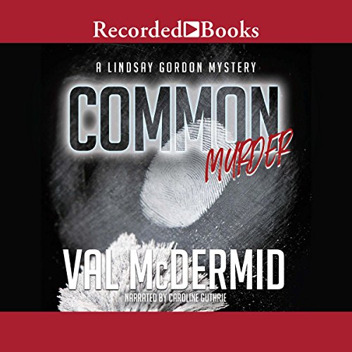Common Murder                   By:                                                                                                                                 Val McDermid                               Narrated by:                                                                                                                                 Caroline Guthrie                      Length: 7 hrs and 12 mins     5 ratings     Overall 3.2