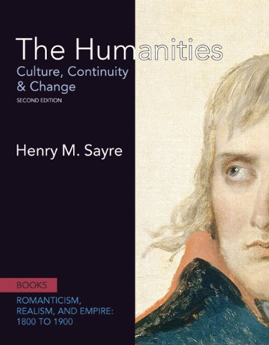 The Humanities: Culture, Continuity and Change (Romanticism, Realism, and Empire: 1800 to 1900)