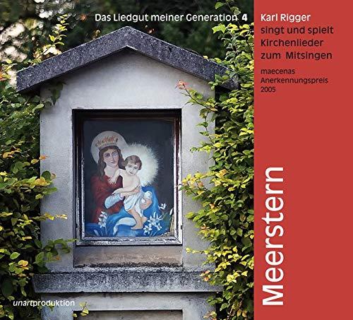 Meerstern. Das Liedgut meiner Generation (4): Karl Rigger singt und spielt zum Mitsingen 24 alte Marienlieder, Kirchenlieder und Weihnachtslieder
