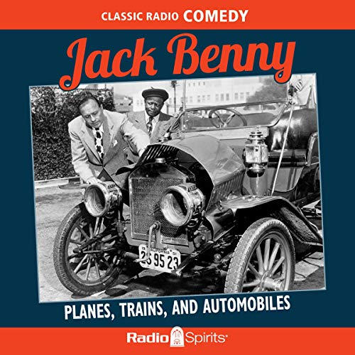 Jack Benny: Planes, Trains & Automobiles audiobook cover art
