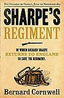 Sharpe's Regiment: Richard Sharpe and the Invasion of France, June to November 1913. Bernard Cornwell (The Sharpe Series) by Bernard Cornwell(2012-06-01)